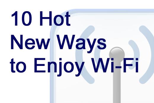 10 Hot New Ways to Enjoy Wi-Fi (Beyond the iPad) - slide 1